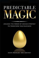 Predictable Magic : Unleash the Power of Design Strategy to Transform Your Business - Deepa Prahalad