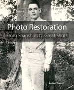 Photo Restoration : From Snapshots to Great Shots - Robert Correll