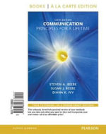 Communication : Principles for a Lifetime, Books a la Carte Edition Plus New Mycommunicationlab for Communication -- Access Card Package - Steven A Beebe