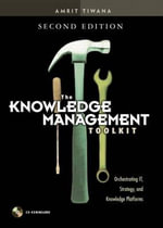 The Knowledge Management Toolkit : Orchestrating it, Strategy, and Knowledge Platforms - Amrit Tiwana