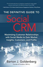 The Definitive Guide to Social CRM : Maximizing Customer Relationships with Social Media to Gain Market Insights, Customers, and Profits - Barton J. Goldenberg