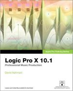 Apple Pro Training Series : Logic Pro X 10.1: Professional Music Production - David Nahmani