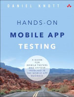 Hands-On Mobile App Testing : A Guide for Mobile Testers and Anyone Involved in the Mobile App Business - Daniel Knott
