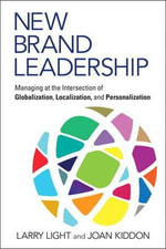 New Brand Leadership : Managing at the Intersection of Globalization, Localization and Personalization - Larry Light