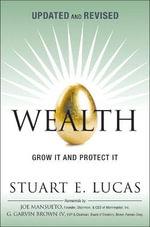 Wealth : Grow it and Protect it - Stuart E. Lucas