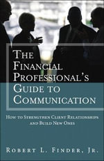 The Financial Professional's Guide to Communication : How to Strengthen Client Relationships and Build New Ones (Paperback) - Robert L. Finder