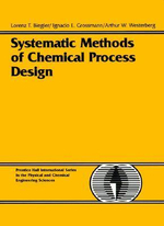 Systematic Methods for Chemical Process Design : Prentice Hall International Series in the Physical and Chemical Engineering Sciences - Lorenz T. Biegler