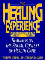 The Healing Experience : Readings on the Social Context of Health Care - William Kornblum
