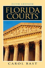 Florida Courts : Cases, Commentary and Ethics - Carol M. Bast