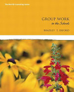 Group Work in the Schools - Bradley T. Erford