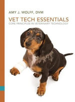 Vet Tech Essentials : Core Principles in Veterinary Technology - Amy Wolff
