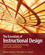 The Essentials of Instructional Design : Connecting Fundamental Principles with Process and Practice - Professor Abbie Brown