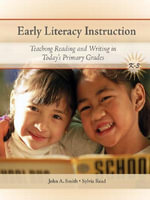 Early Literacy Instruction : Teaching Reading and Writing in Today's Primary Grades - John Smith