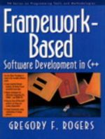 Framework-Based Software Development in C++ : Prentice Hall Series on Programming Tools & Methodologies - Gregory F. Rogers