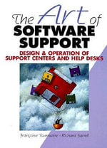 The Art of Software Support : Design and Operation of Suport Centers and Help Desks - Francoise Tourniaire