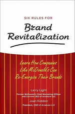 Six Rules for Brand Revitalization : Learn How Companies Like McDonald's Can Re-Energize Their Brands - Larry Light