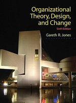 Organizational Theory, Design, and Change :  Using Strategic Persuasion to Sell Your Ideas The - Gareth R. Jones