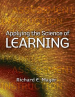 Applying the Science of Learning : The Power of Personal Choice - Richard E. Mayer