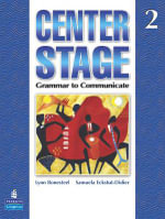 Center Stage 2 : Grammar to Communicate, Student Book - Lynn Bonesteel