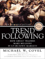 Trend Following : How Great Traders Make Millions in Up or Down Markets - Michael W. Covel