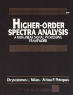 High-Order Spectara Analysis : A Non-linear Signal Processing Framework - Chrysostomos L. Nikias