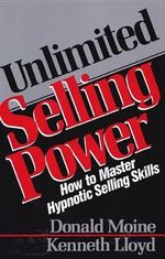 Unlimited Selling Power : How to Master Hypnotic Selling Skills - Donald J. Moine