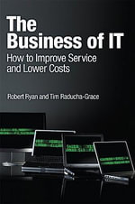 The Business of IT : How to Improve Service and Lower Costs - Robert Ryan