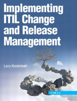 Implementing ITIL Change and Release Management - Larry Klosterboer