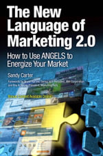 The New Language of Marketing 2.0 : How to Use Angels to Energize Your Market - Sandy Carter