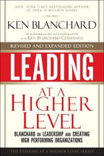 Leading at a Higher Level : Blanchard on Leadership and Creating High Performing Organizations - Ken Blanchard, Jr.