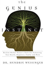 The Genius of Instinct : Reclaim Mother Nature's Tools for Enhancing Your Health, Happiness, Family, and Work - Hendrie Weisinger