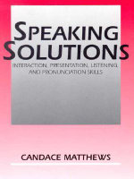 Speaking Solutions : Interaction, Presentation, Listening, and Pronunciation Skills - Candace Matthews