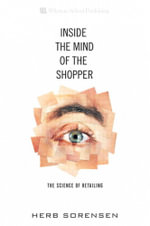 Inside the Mind of the Shopper : The Science of Retailing - Ph. D. Herb Sorensen