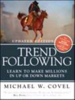 Trend Following : Learn to Make Millions in Up or Down Markets - Michael W. Covel