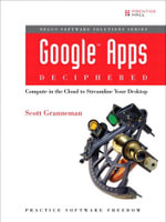 Google Apps Deciphered : Compute in the Cloud to Streamline Your Desktop - Scott Granneman