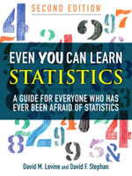 Even You Can Learn Statistics : A Guide for Everyone Who Has Ever Been Afraid of Statistics - David M. Levine