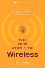 The New World of Wireless : How to Compete in the 4g Revolution, - Scott Snyder