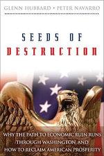 Seeds of Destruction : Why the Path to Economic Ruin Runs Through Washington, and How to Reclaim American Prosperity - R. Glenn Hubbard