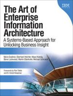 The Art of Enterprise Information Architecture : A Systems-Based Approach for Unlocking Business Insight - Mario Godinez