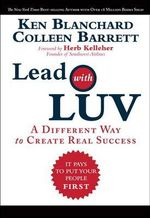 Lead with LUV : A Different Way to Create Real Success - Ken Blanchard