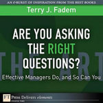 Are You Asking the Right Questions? : Effective Managers Do, and So Can You - Terry J. Fadem