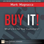 Buy It! : What S in It for Your Customers? - Mark Magnacca