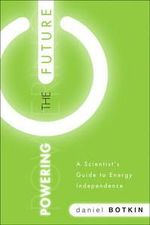 Powering the Future : A Scientist's Guide to Energy Independence - Daniel B. Botkin