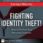 Fighting Identity Theft! : How to Protect Your Personal Finances - Carolyn Warren