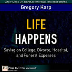 Life Happens : Saving on College, Divorce, Hospital, and Funeral Expenses - Gregory Karp