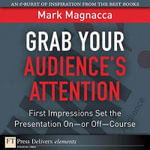Grab Your Audience's Attention : First Impressions Set the Presentation on or Off--Course - Mark Magnacca