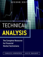 Technical Analysis : The Complete Resource for Financial Market Technicians - Charles D. Kirkpatrick