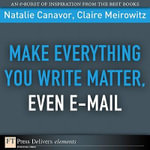 Make Everything You Write Matter, Even E-mail - Natalie Canavor