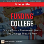 Funding College : Finding Grants, Government Loans, and Colleges That Are Free - Jane White