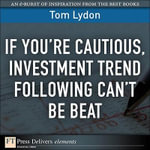 If You're Cautious, Investment Trend Following Can't Be Beat - Tom Lydon